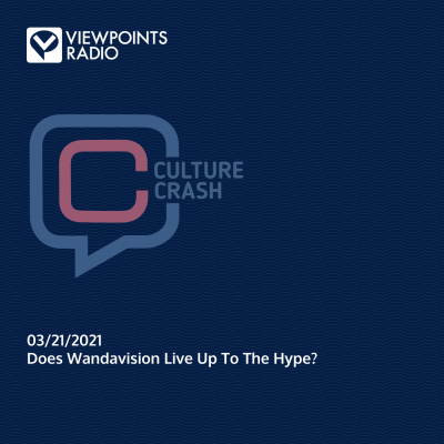 Culture Crash 21-12: Does Wandavision Live Up To The Hype?